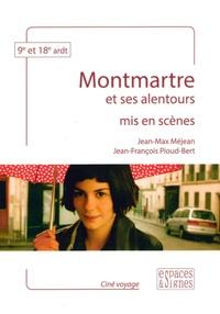 Jean-Max Méjean et Jean-François Pioud-Bert - Montmartre et ses alentours mis en scènes.