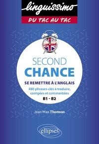 Jean-Max Thomson - Second Chance B1-B2 - Se remettre à l'anglais. 480 phrases-clés à traduire, corrigées et commentées.