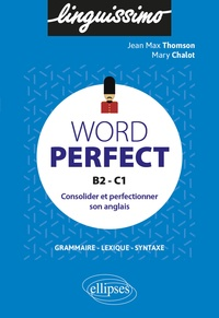 Jean-Max Thomson et Mary Chalot - Word Perfect B2-C1 - Consolider et perfectionner son anglais.