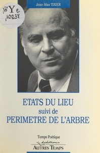 Jean-Max Tixier - États du lieu - Précédé de Périmètre de l'arbre.