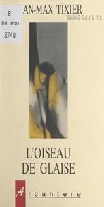 Jean-Max Tixier et Raouf Raïssi - L'oiseau de Glaise.