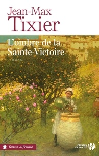 Jean-Max Tixier - TRESORS FRANCE  : L'ombre de la Sainte-Victoire.