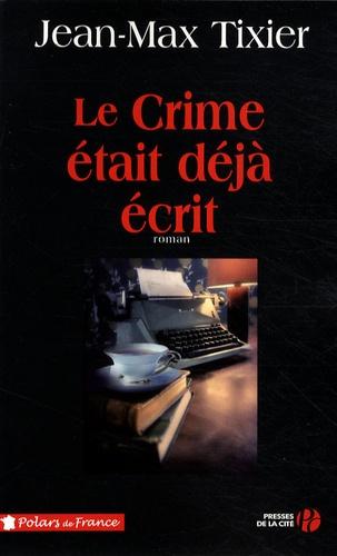 Jean-Max Tixier - Le crime était déjà écrit.