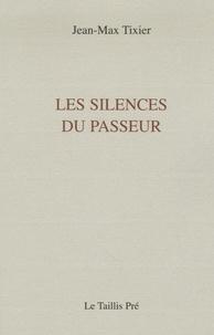 Jean-Max Tixier - Les silences du passeur.