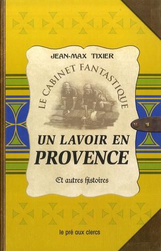 Jean-Max Tixier - Un lavoir en Provence et autres hsitoires.