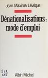 Jean-Maxime Lévêque - Dénationalisations, mode d'emploi.