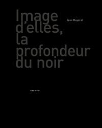Jean Mayerat - Image d'elles, la profondeur du noir.