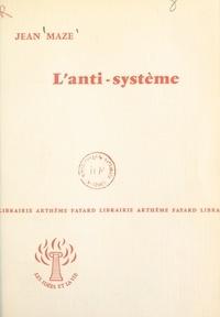 Jean Maze - L'anti-système.