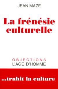 Jean Maze - La frénésie culturelle.