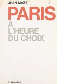 Jean Maze - Paris à l'heure du choix.