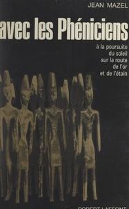 Jean Mazel - Avec les Phéniciens, à la poursuite du soleil, sur les routes de l'or et de l'étain.