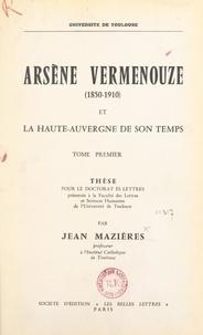 Jean Mazières - Arsène Vermenouze, 1850-1910, et la Haute-Auvergne de son temps (1) - Thèse pour le Doctorat ès lettres présentée à la Faculté des lettres et sciences humaines de l'Université de Toulouse.