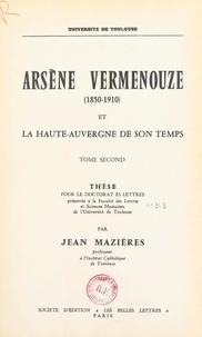 Jean Mazières - Arsène Vermenouze (1850-1910) et la Haute-Auvergne de son temps (2) - Thèse pour le Doctorat ès lettres présentée à la Faculté des lettres et sciences humaines de l'Université de Toulouse.