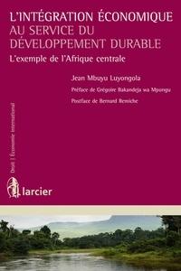 Jean Mbuyu Luyongola - L'intégration économique au service du développement durable - L'exemple de l'Afrique centrale.