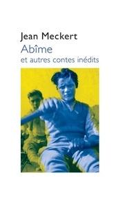 Jean Meckert - Abîme et autres contes inédits.