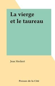 Jean Meckert - La vierge et le taureau.