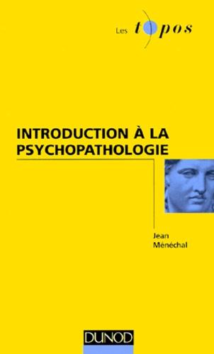 Jean Ménéchal - Introduction à la psychopathologie.