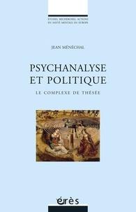 Jean Ménéchal - Psychanalyse et politique - Le complexe de Thésée.