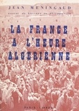 Jean Meningaud et Pierre Béarn - La France à l'heure algérienne.
