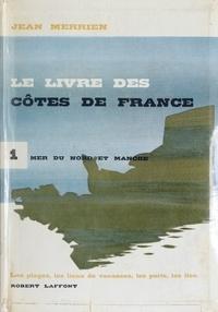 Jean Merrien - Le livre des côtes de France (1). Mer du Nord et Manche - Les plages, les lieux de vacances, les ports, les îles.