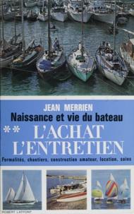 Jean Merrien et Bernard Duval - Naissance et vie du bateau (2) - Formalités, chantiers, construction amateur, location, précautions, soins.
