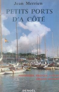 Jean Merrien - Petits ports d'à côté - Angleterre, Belgique, Pays-Bas, Espagne Nord et Nord-Ouest, Costa-Brava, Alicante, Baléares.