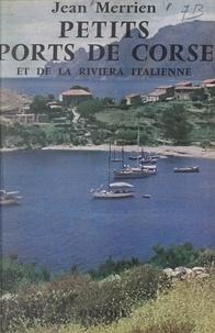 Jean Merrien - Petits ports de Corse et de la Riviera italienne.