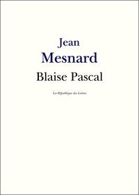 Jean Mesnard - Blaise Pascal - Vie et Oeuvre de Blaise Pascal.