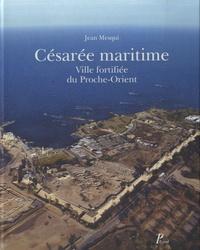 Jean Mesqui - Césarée maritime - Ville fortifiée du Proche-Orient.
