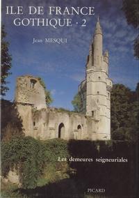 Ile-de-France gothique - Volume 2, Les demeures seigneuriales.pdf
