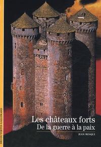 Jean Mesqui - Les châteaux forts - De la guerre à la paix.