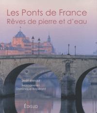 Jean Mesqui - Les Ponts de France - Rêves de pierre et d'eau.