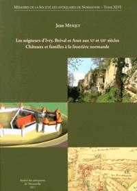 Jean Mesqui - Les seigneurs d'Ivry, Bréval et Anet aux XIe et XIIe siècles - Châteaux et familles à la frontière normande.