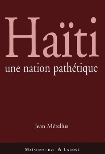 Jean Métellus - Haïti - Une nation pathétique.