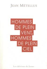 Jean Métellus - Hommes de plein vent, hommes de plein ciel.
