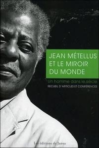 Jean Métellus - Jean Métellus et le miroir du monde - Un homme dans le siècle.