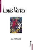 Jean Métellus - Louis Vortex.