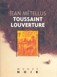 Jean Métellus - Toussaint Louverture.