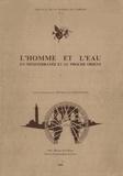 Jean Métral et Paul Sanlaville - L'homme et l'eau en Méditerranée et au Proche-Orient - Séminaire de recherche 1979-1980.