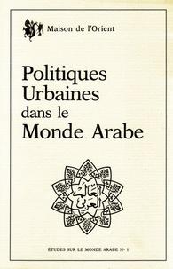 Jean Métral et  Collectif - Politiques urbaines dans le monde arabe - Table ronde.