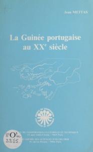 Jean Mettas et Robert Cornevin - La Guinée portugaise au XXe siècle.