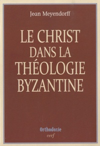 Jean Meyendorff - Le Christ dans la théologie byzantine.