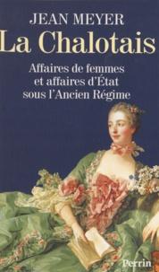 Jean Meyer - La Chalotais - Affaires de femmes et affaires d'État sous l'Ancien régime.