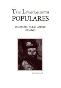 Jean Meyer - Tres levantamientos populares - Pugachóv, Túpac Amaru, Hidalgo.