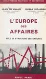 Jean Meynaud et Dusan Sidjanski - L'Europe des affaires - Rôle et structure des groupes.