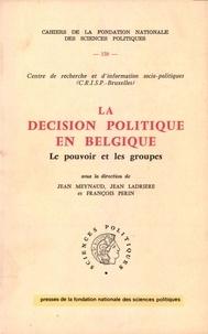 Jean Meynaud et Jean Ladrière - La décision politique en Belgique - Le pouvoir et les groupes.