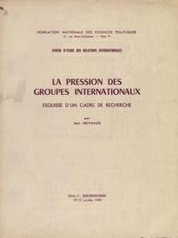 La pression des groupes internationaux- Esquisse d'un cadre de recherche - Jean Meynaud |