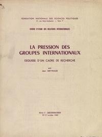 Jean Meynaud - La pression des groupes internationaux - Esquisse d'un cadre de recherche.
