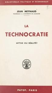Jean Meynaud - La technocratie - Mythe ou réalité ?.