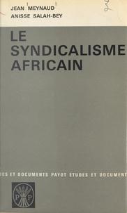 Jean Meynaud et Anisse Salah-Bey - Le syndicalisme africain - Évolution et perspectives.